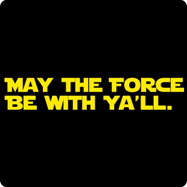 May The Force Be With Ya'll Tee
