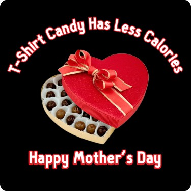 Funny Mother's Day Candy Tee
