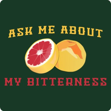 Ask Me About My Bitterness T-Shirt