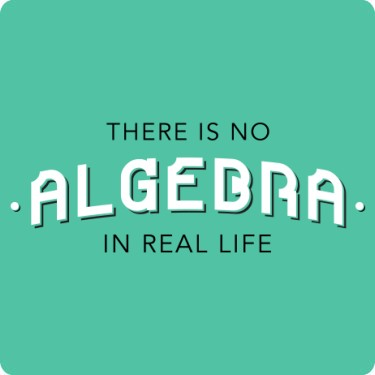 There is No Algebra in Real Life